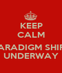 KEEP CALM  PARADIGM SHIFT UNDERWAY - Personalised Poster A1 size