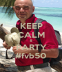 KEEP CALM & PARTY #fvb50 - Personalised Poster A1 size