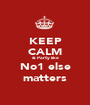 KEEP CALM & Party like  No1 else  matters - Personalised Poster A1 size