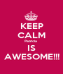 KEEP CALM Patricia  IS AWESOME!!! - Personalised Poster A1 size