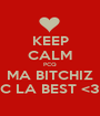 KEEP CALM PCQ MA BITCHIZ C LA BEST <3 - Personalised Poster A1 size