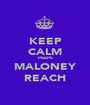 KEEP CALM PEEPS MALONEY REACH - Personalised Poster A1 size