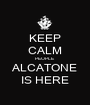KEEP CALM PEOPLE ALCATONE IS HERE - Personalised Poster A1 size