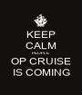 KEEP CALM PEOPLE OP CRUISE IS COMING - Personalised Poster A1 size