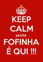 KEEP CALM perchè FOFINHA É QUI !!! - Personalised Poster A1 size