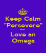 """Keep Calm """"Persevere"""" And  Love an Omega - Personalised Poster A1 size"""
