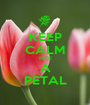 KEEP CALM PICK A PETAL - Personalised Poster A1 size