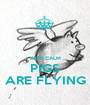 KEEP CALM PIGS ARE FLYING - Personalised Poster A1 size
