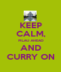 KEEP CALM, PILAU AHEAD AND CURRY ON - Personalised Poster A1 size