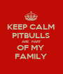KEEP CALM  PITBULLS  ARE  PART  OF MY  FAMILY  - Personalised Poster A1 size