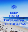 KEEP CALM pois eu sou da  Força aerea PORTUGUESA - Personalised Poster A1 size