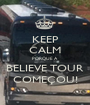 KEEP CALM PORQUE A BELIEVE TOUR COMEÇOU! - Personalised Poster A1 size