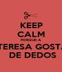 KEEP CALM PORQUE A  TERESA GOSTA  DE DEDOS - Personalised Poster A1 size