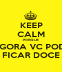 KEEP CALM PORQUE AGORA VC PODE FICAR DOCE - Personalised Poster A1 size