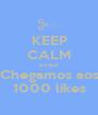 KEEP CALM porque Chegamos aos 1000 likes - Personalised Poster A1 size