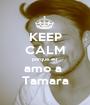 KEEP CALM porque eu  amo a  Tamara - Personalised Poster A1 size
