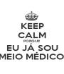 KEEP CALM PORQUE EU JÁ SOU MEIO MÉDICO! - Personalised Poster A1 size