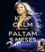KEEP CALM PORQUE FALTAM 5 MESES - Personalised Poster A1 size