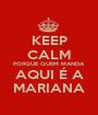 KEEP CALM PORQUE QUEM MANDA AQUI É A MARIANA - Personalised Poster A1 size