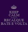 KEEP CALM PORQUE RECALQUE BATE E VOLTA - Personalised Poster A1 size
