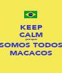 KEEP CALM porque SOMOS TODOS MACACOS - Personalised Poster A1 size