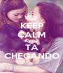KEEP CALM Porque TA CHEGANDO - Personalised Poster A1 size