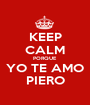 KEEP CALM PORQUE YO TE AMO PIERO - Personalised Poster A1 size