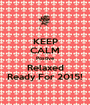KEEP CALM Postive Relaxed Ready For 2015! - Personalised Poster A1 size