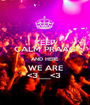 KEEP CALM PRAAG AND HERE  WE ARE <3___<3  - Personalised Poster A1 size