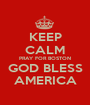 KEEP CALM PRAY FOR BOSTON GOD BLESS AMERICA - Personalised Poster A1 size