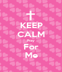 KEEP CALM Pray  For Me - Personalised Poster A1 size