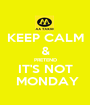 KEEP CALM & PRETEND IT'S NOT  MONDAY - Personalised Poster A1 size