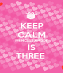 KEEP CALM PRINCESS AMBER IS THREE  - Personalised Poster A1 size