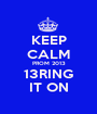 KEEP CALM PROM 2013 13RING IT ON - Personalised Poster A1 size