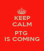 KEEP CALM  PTG  IS COMING - Personalised Poster A1 size