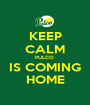KEEP CALM PULCO  IS COMING HOME - Personalised Poster A1 size