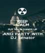 KEEP CALM PUT YOUR HANDS UP AND PARTY WITH DJ Senator - Personalised Poster A1 size