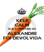 KEEP CALM QUE A CENOURA DO ALEXANDRE FOI DEVOLVIDA - Personalised Poster A1 size