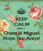 KEEP CALM Que a  Chantal Miguel Hoje faz Anos! - Personalised Poster A1 size