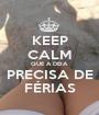 KEEP CALM QUE A DEIA PRECISA DE FÉRIAS - Personalised Poster A1 size