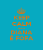 KEEP CALM que a DIANA É FOFA - Personalised Poster A1 size