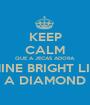 KEEP CALM QUE A JECAS ADORA SHINE BRIGHT LIKE A DIAMOND - Personalised Poster A1 size