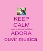 KEEP CALM que a Josiana Silva ADORA ouvir musica  - Personalised Poster A1 size