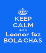 KEEP CALM que a Leonor fez BOLACHAS - Personalised Poster A1 size