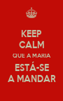 KEEP CALM QUE A MARIA ESTÁ-SE A MANDAR - Personalised Poster A1 size