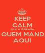 KEEP CALM QUE A MARIANA É QUEM MANDA AQUI - Personalised Poster A1 size