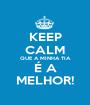 KEEP CALM QUE A MINHA TIA É A MELHOR! - Personalised Poster A1 size
