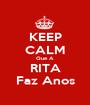KEEP CALM Que A RITA Faz Anos - Personalised Poster A1 size