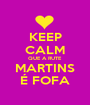 KEEP CALM QUE A RUTE MARTINS É FOFA - Personalised Poster A1 size