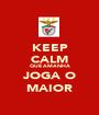 KEEP CALM QUE AMANHÃ JOGA O MAIOR - Personalised Poster A1 size